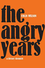 The Angry Years: The Rise and Fall of the Angry Young Men by Colin Wilson...
