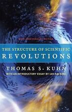 The Structure of Scientific Revolutions: 50th Anniversary Edition, Kuhn, Thomas