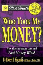 Rich Dad's Who Took My Money?: Why Slow Investors Lose and Fast Money Wins! Kiy