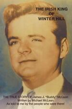 The Irish King of Winter Hill : The True Story of James J. Buddy Mclean by...