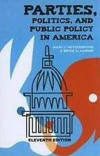 Parties, Politics, and Public Policy in America, 11th Edition Marc J. Hetheringt