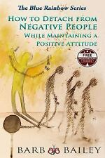 The Blue Rainbow Ser.: How to Detach from Negative People: : While...