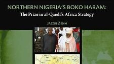 Northern Nigeria's Boko Haram: The Prize in Al-Qaeda's Africa Strategy by...