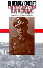 In Deadly Combat : A German Soldier's Memoir of the Eastern Front by Gottlob...