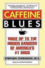 Caffeine Blues : Wake up to the Hidden Dangers of America's #1 Drug by...