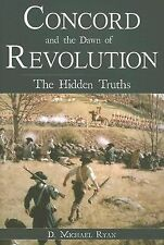 Concord and the Dawn of Revolution : The Hidden Truths by D. Michael Ryan (2007,
