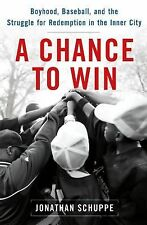 A Chance to Win: Boyhood, Baseball, and the Struggle for Redemption in the Inner