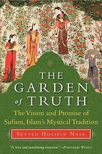 The Garden of Truth: The Vision and Promise of Sufism, Islam's Mystical Traditio
