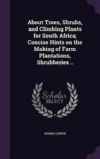About Trees, Shrubs, and Climbing Plants for South Africa; Concise Hints on...
