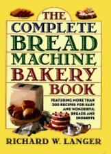 NEW - The Complete Bread Machine Bakery Book by Langer, Richard W.