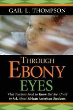 Through Ebony Eyes: What Teachers Need to Know But Are Afraid to Ask About Afric