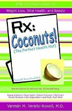 RX: Coconut! (the Perfect Health Nut): How the Coconut Can Enhance Your Life and