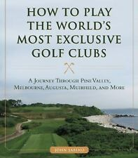 How to Play the World's Most Exclusive Golf Clubs : A Journey Through Pine...
