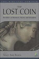 The Lost Coin: Parables of Women, Work and Wisdom (Biblical Seminar 86), Bible,B