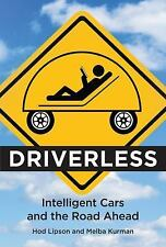Driverless : Intelligent Cars and the Road Ahead by Hod Lipson and Melba...