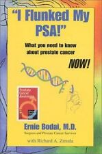 I Flunked My PSA! What You Need to Know About Prostate Cancer NOW!