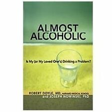 Almost Alcoholic: Is My (or My Loved One?s) Drinking a Problem? (The Almost Effe