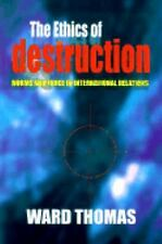 The Ethics of Destruction: Norms and Force in International Relations Cornell S