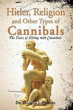 Hitler, Religion and Other Types of Cannibals : The Years of Living with...