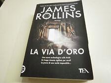 LA VIA D'ORO  di, JAMES ROLLINS  VOLUME BROSSURATO IN OTTIMO STATO!