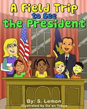 A Field Trip to See the President by S. Lemon (2014, Paperback)