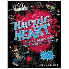 Body Works: Heroic Heart : Get to Grips with Your Heart and Lungs! by Anna...
