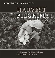 Harvest Pilgrims : Mexican and Caribbean Migrant Farm Workers in Canada