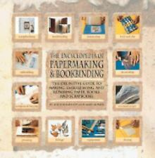 Encyclopedia Of Papermaking And Bookbinding: The Definitive Guide To Making, Em