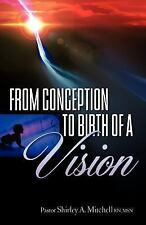 From Conception to Birth of a Vision by Shirley Mitchell (2007, Paperback)