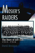Mosier's Raiders : The Story of LST-325 by David Bronson (2004, Paperback)