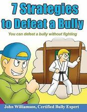 7 Strategies to Defeat a Bully : Defeat the Bully Without Fighting by Johnny...