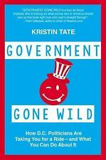 Government Gone Wild: How D.C. Politicians Are Taking You for a Ride -- and What