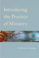 Introducing the Practice of Ministry by Kathleen A. Cahalan (2010, Paperback)