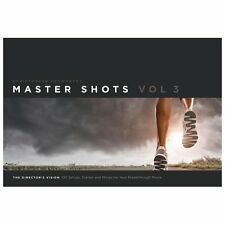 Master Shots Vol 3: the Director's Vision : 100 Setups, Scenes and Moves for...