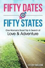 Fifty Dates in Fifty States : One Woman's Road Trip in Search of Love and...