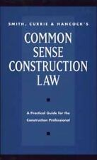 Smith, Currie & Hancock's Common Sense Construction Law-ExLibrary