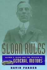 Sloan Rules: Alfred P. Sloan and the Triumph of General Motors, Farber, David, N