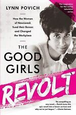 Good Girls Revolt : How the Women of Newsweek Sued Their Bosses and Changed...