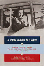 A FEW GOOD WOMEN: America's Military Women.. WWI to Iraq and Afghanistan 2010 HC