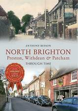 North Brighton Through Time: Preston, Withdean & Patcham,Anthony Beeson,New Book
