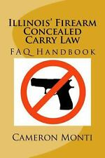 Illinois' Firearm Concealed Carry Law FAQ Handbook by Cameron Monti (2014,...