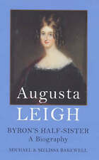 Augusta Leigh: Byron's Half-Sister Biography by M & M Bakewell (Hardback - 2000)