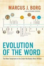 Evolution of the Word: The New Testament in the Order the Books Were Written by