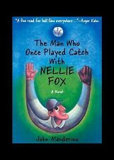 The Man Who Once Played Catch with Nellie Fox: A Novel, John Manderino MANDERINO