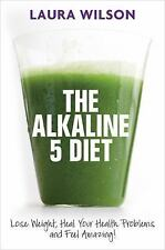 The Alkaline 5 Diet: Lose Weight, Heal Your Health Problems and Feel Amazing!...