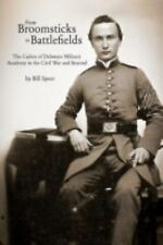 From Broomsticks to Battlefields : The Cadets of Delaware Military Academy in...