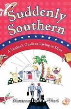 Suddenly Southern: A Yankee's Guide to Living in Dixie Duffin-Ward, Maureen Pap