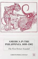 America in the Philippines, 1899-1902 : The First Torture Scandal by...