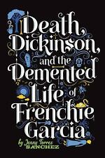 Death, Dickinson, and the Demented Life of Frenchie Garcia by Jenny Torres...