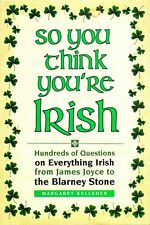 So You Think You're Irish : Hundreds of Questions on Everything Irish from James